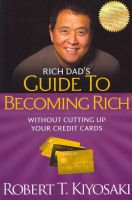 Rich Dad's Guide to Becoming Rich without Cutting Up Your Credit Cards: Book by Robert T. Kiyosaki