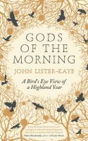 Gods of the Morning: A Bird's Eye View of a Highland Year: Book by John Lister-Kaye