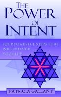 The Power of Intent: Four Powerful Steps That Will Change Your Life: Book by Patricia Gallant