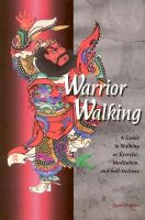 Warrior Walking: A Guide to Walking as Exercise, Meditation and Self-defense