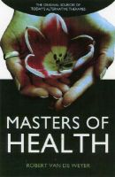 Masters of Health: Book by Robert Van De Weyer