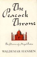 The Peacock Throne: Drama of Mughal India: Book by Waldemar Hansen