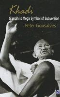 Khadi: Gandhi's Mega Symbol of Subversion: Book by Peter Gonsalves
