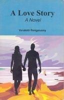 A LOVE STORY ... A NOVEL: Book by Varalotti Rengasamy