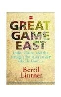 Great Game East:India, China and the Struggle for Asia's Most Volatile Frontier: Book by Bertil Lintner