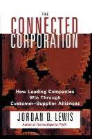 The Connected Corporation: How Leading Companies Win Through Customer-Supplier Alliances: Book by Jordan D. Lewis