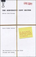 The Subversive Copy Editor: Advice from Chicago (or, How to Negotiate Good Relationships with Your Writers, Your Colleagues, and Yourself): Book by Carol Fisher Saller
