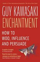 Enchantment: The Art of Changing Hearts, Minds and Actions: Book by Guy Kawasaki
