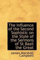 The Influence of the Second Sophistic on the Style of the Sermons of St Basil the Great: Book by James Marshall Campbell
