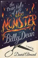 The True Tale of the Monster Billy Dean:Book by Author-David Almond