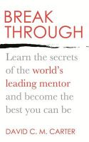 Breakthrough: Learn the Secrets of the World's Leading Mentor and Become the Best You Can be: Book by David C. M. Carter