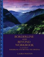 Borderline and Beyond Workbook- To Accompany Borderline and Beyond, the Original: Book by Laura Paxton