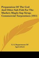 Preparation of the Cod and Other Salt Fish for the Market; Maple-SAP Sirup; Commercial Turpentines (1911): Book by S Department of Agriculture U S Department of Agriculture