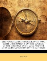 The Voyage and Shipwreck of St. Paul: With Dissertations on the Sources of the Writings of St. Luke, and the Ships and Navigation of the Antients: Book by Colonel James Smith (U S AIR FORCE ACADEMY University of Queensland U S AIR FORCE ACADEMY University of Durham University of Durham)