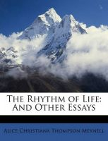 The Rhythm of Life: And Other Essays: Book by Alice Christiana Thompson Meynell