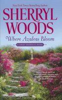 Where Azaleas Bloom: Book by Sherryl Woods