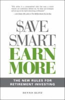 Save Smart, Earn More: The New Rules for Retirement Investing: Book by Dennis Blitz