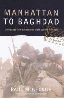 Manhattan to Baghdad: Despatches from the Frontline in the War on Terrorism: Book by Paul McGeough