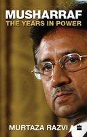 Musharraf - The Years In Power: Book by Murtaza Razvi