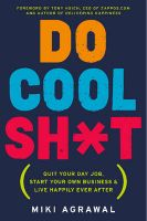 Do Cool Sh*T: Quit Your Day Job, Start Your Own Business, and Live Happily Ever After: Book by Miki Agrawal