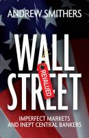 Wall Street Revalued: Imperfect Markets and Inept Central Bankers:Book by Author-Andrew Smithers