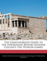 The Unauthorized Guide to the Inspiration Behind Suzanne Collins's the Hunger Games: Book by Skyler Collins