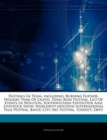 Articles on Festivals in Texas, Including: Burning Flipside, Holiday Trail of Lights, Texas Rose Festival, List of Events in Houston, Southwestern Exposition and Livestock Show, Worldfest-Houston International Film Festival: Book by Hephaestus Books