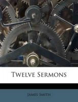 Twelve Sermons: Book by Colonel James Smith (University of Queensland, U.S. Air Force Academy)