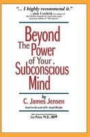Beyond the Power of Your Subconscious Mind: Book by C James Jensen