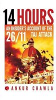 14 Hours: An Insider's Account of the 26/11 Taj Attack: Book by Ankur Chawla
