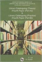 Understanding Basics of Library and Information Science (for B.Lib.SC. Examinations): Library Cataloguing (Theory) {Fourth Paper (Part-A)} and Library Cataloguing {Fourth Paper (Part-B)}: Book by C Lal