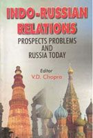 Indo-Russian Relations: Prospects, Problems And Russia Today: Book by V.D. Chopra