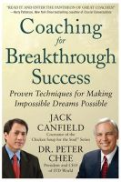 Coaching for Breakthrough Successs : Proven Techniques for Making Impossible Dreams Possible 1st Edition: Book by Jack Canfield