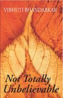 Not Totally Unbelievable:Book by Author-Vibhuti Bhandarkar