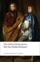 The Oxford Shakespeare: The Two Noble Kinsmen: Book by William Shakespeare , John Fletcher , Eugene M. Waith