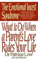 Emotional Incest Syndrome: What to Do When a Parent's Love Rules Your Life: Book by Patricia Love