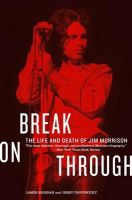 Break on through: The Life and Death of Jim Morrison: Book by James Riordan