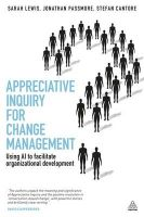 Appreciative Inquiry for Change Management: Using AI to Facilitate Organizational Development: Book by Sarah Lewis