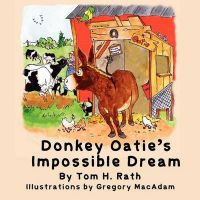 Donkey Oatie's Impossible Dream: Book by Tom H Rath