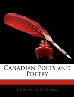 Canadian Poets and Poetry: Book by John William Garvin