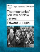 The Mechanics' Lien Law of New Jersey.: Book by Edward J Luce