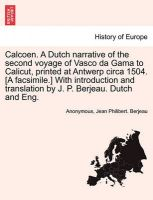 Calcoen. a Dutch Narrative of the Second Voyage of Vasco Da Gama to Calicut, Printed at Antwerp Circa 1504. [A Facsimile.] with Introduction and Translation by J. P. Berjeau. Dutch and Eng.: Book by Anonymous
