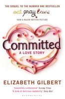 Committed: A Love Story: Book by Elizabeth Gilbert