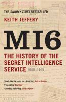 MI6: The History of the Secret Intelligence Service 1909-1949: Book by Keith Jeffery