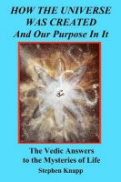 How the Universe Was Created and Our Purpose in It: The Vedic Answers to the Mysteries of Life: Book by Stephen Knapp