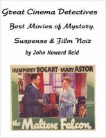 Great Cinema Detectives: Best Movies of Mystery, Suspense & Film Noir: Book by John, Howard Reid