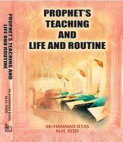 Prophet's Teaching and Life and Routine: Book by Ilyas Muhammad