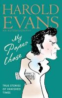 My Paper Chase: True Stories of Vanished Times: An Autobiography: Book by Harold Evans