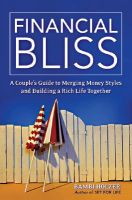 Financial Bliss: A Couple's Guide to Merging Money Styles and Building a Rich Life Together: Book by Bambi Holzer