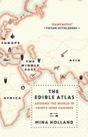 The Edible Atlas: Around the World in Thirty-Nine Cuisines: Book by Mina Holland